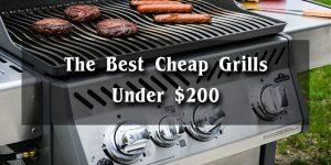 Best Grills Under 200 - Choose Best Cheap Grill