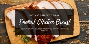 Ultimate Guide to Make Smoked Boneless Chicken Breast