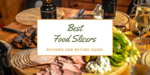 Best Meat Slicer Reviews - Home Food Slicer Buying Guide