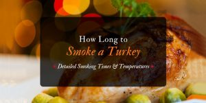 How Long to Smoke a Turkey - Detailed Smoking Times and Temps