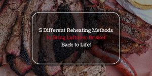 5 Different Ways on How to Reheat Brisket