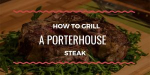How to Grill Porterhouse Steak - Best Way to Cook Porterhouse