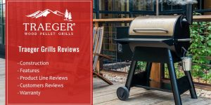 Traeger Grills Reviews - Features, Warranty & Product Line