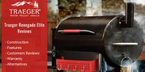 Traeger Renegade Elite Reviews - Features, Construction, Warranty